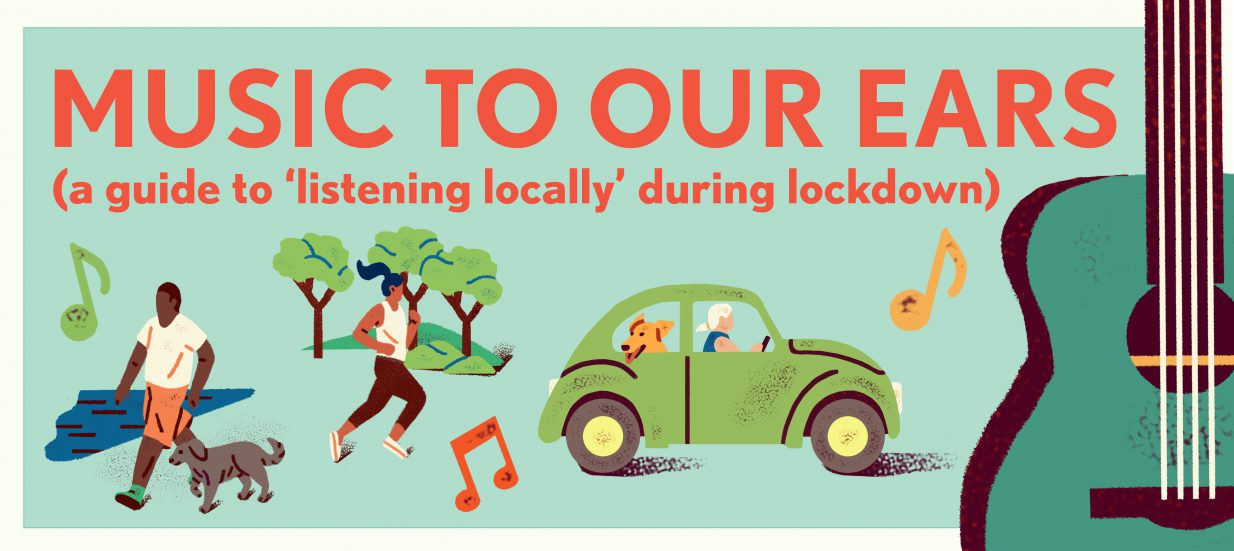 A green background with a white border. Red text: music to our ears, listening locally during lockdown. Illustrations of music notes, a green car and a person running.