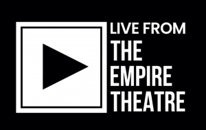 A black background with white text: Live From The Empire Theatre.