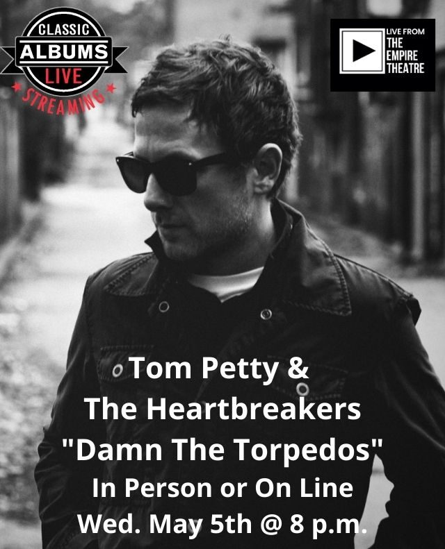 Tom Petty & The Heatbreakers…Damn The Torpedos at the Empire Theatre